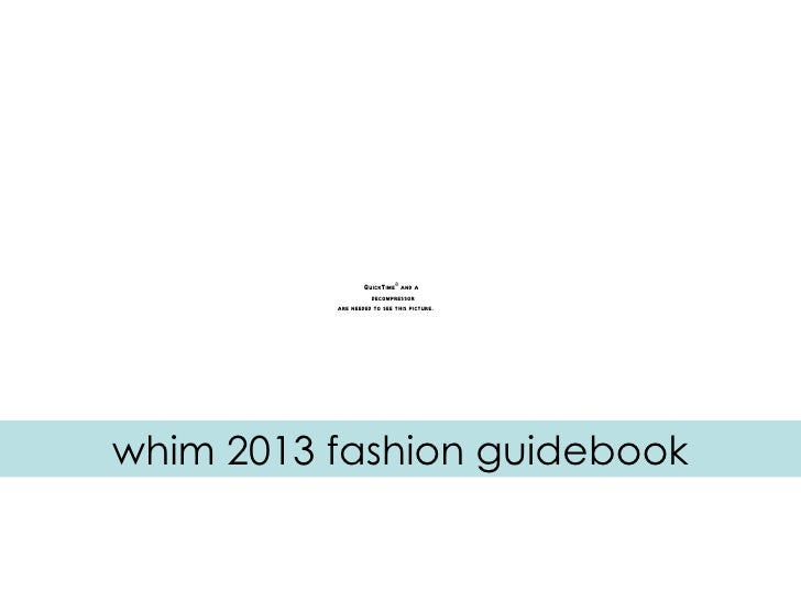 QuickTimeª and a                    decompressor          are needed to see this picture.whim 2013 fashion guidebook