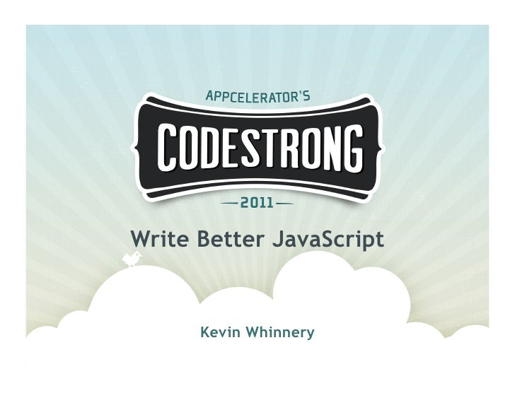 Write Better JavaScript      Kevin Whinnery