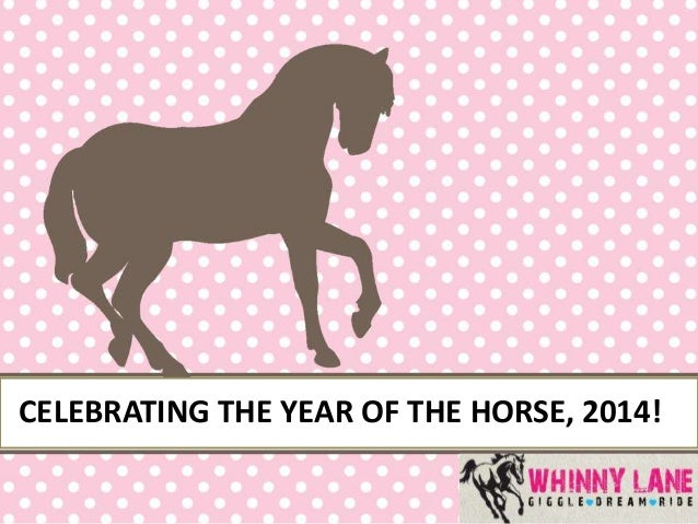 CELEBRATING THE YEAR OF THE HORSE, 2014!
