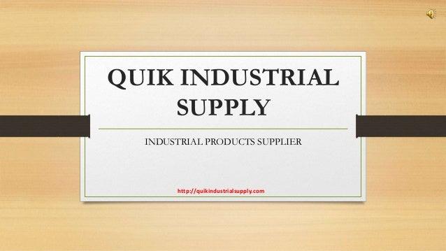 QUIK INDUSTRIAL SUPPLY INDUSTRIAL PRODUCTS SUPPLIER http://quikindustrialsupply.com