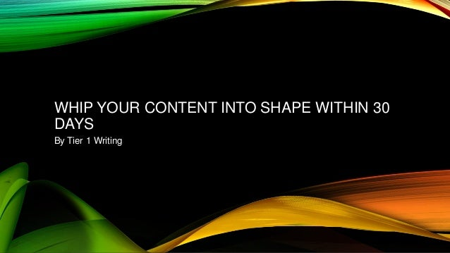 WHIP YOUR CONTENT INTO SHAPE WITHIN 30 DAYS By Tier 1 Writing