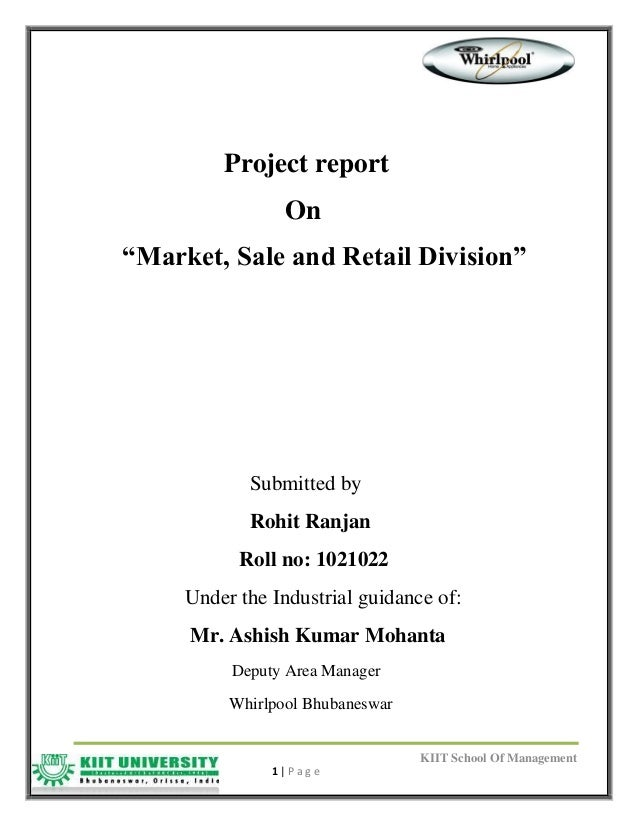 "KIIT School Of Management 1 | P a g e Project report On ""Market, Sale and Retail Division"" Submitted by Rohit Ranjan Roll ..."