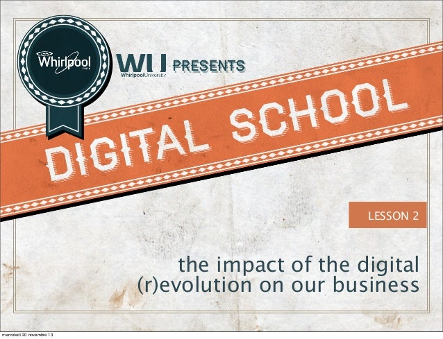 LESSON 2  the impact of the digital (r)evolution on our business mercoledì 20 novembre 13
