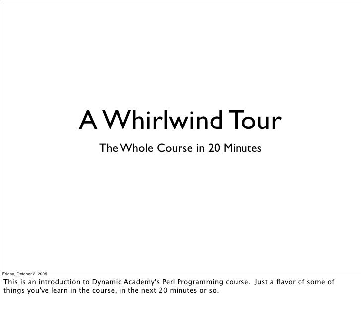 A Whirlwind Tour                            The Whole Course in 20 Minutes     Friday, October 2, 2009  This is an introdu...