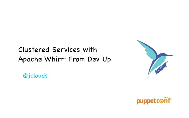 Clustered Services withApache Whirr: From Dev Up @jclouds