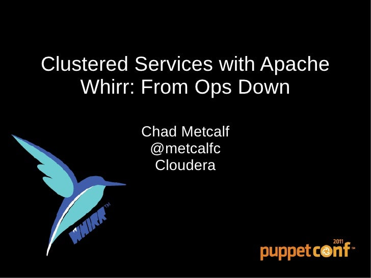 Clustered Services with Apache    Whirr: From Ops Down          Chad Metcalf           @metcalfc           Cloudera