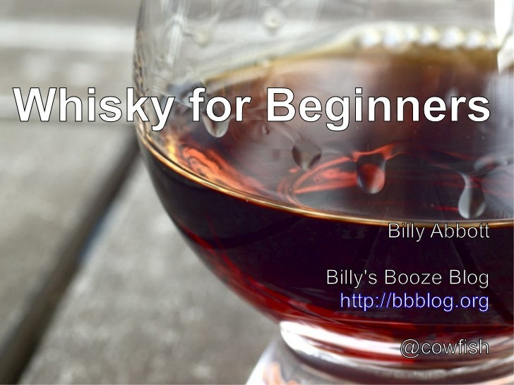 Whisky for Beginners Billy Abbott Billy's Booze Blog http://bbblog.org @cowfish
