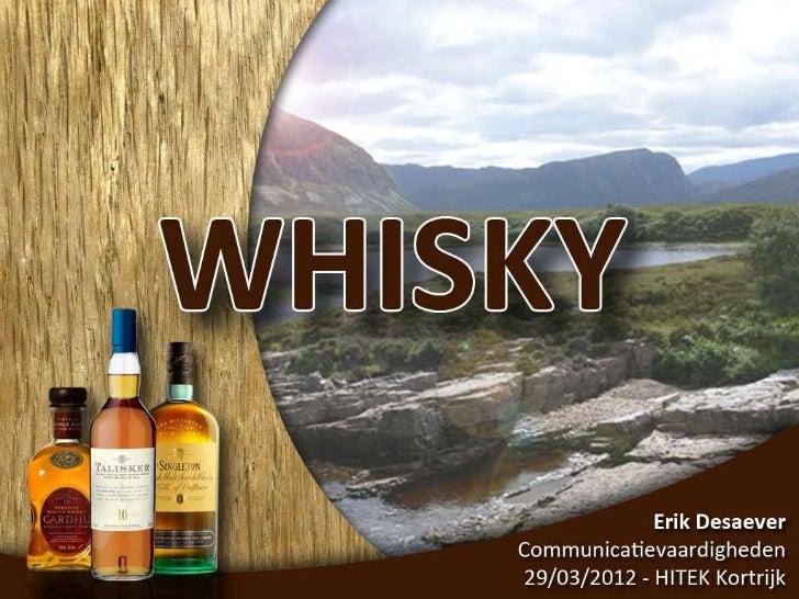 Overzicht•   Oorsprong van de whisky•   Hoe wordt whisky gemaakt•   Waar wordt whisky gemaakt•   De whiskygebieden in Scho...