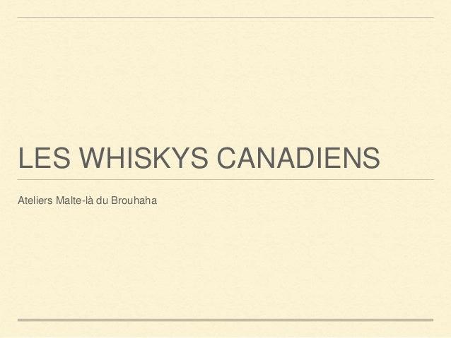 LES WHISKYS CANADIENS Ateliers Malte-là du Brouhaha
