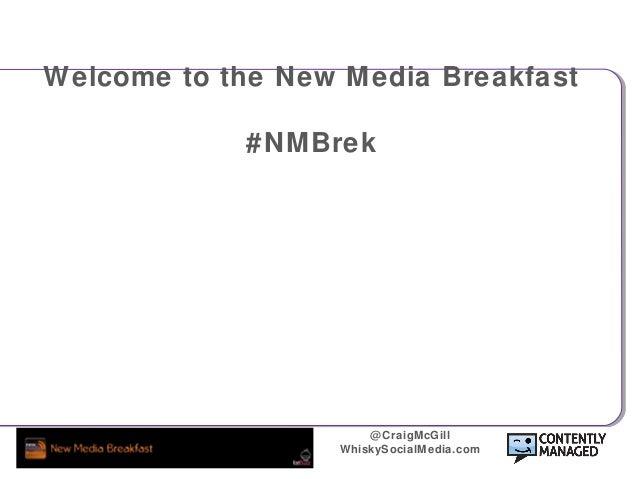 @CraigMcGill WhiskySocialMedia.com Welcome to the New Media Breakfast #NMBrek