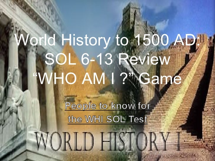 """World History to 1500 AD:   SOL 6-13 Review """"WHO AM I ?"""" Game"""