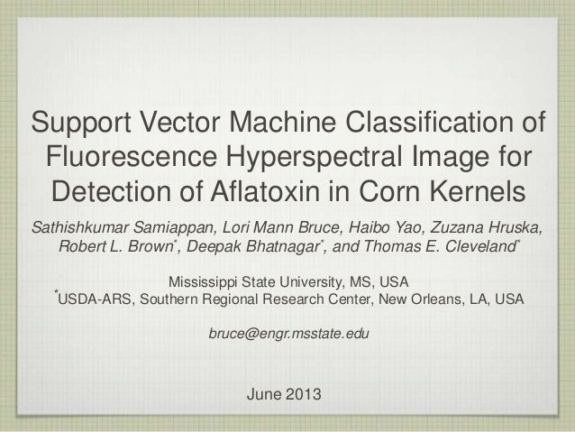 Support Vector Machine Classification of Fluorescence Hyperspectral Image for Detection of Aflatoxin in Corn Kernels Sathi...