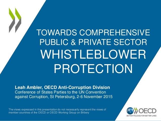 TOWARDS COMPREHENSIVE PUBLIC & PRIVATE SECTOR WHISTLEBLOWER PROTECTION Leah Ambler, OECD Anti-Corruption Division Conferen...