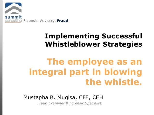 Fraud Examiner & Forensic Specialist.Mustapha B. Mugisa, CFE, CEHImplementing SuccessfulWhistleblower StrategiesThe employ...