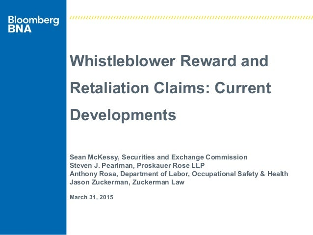 Whistleblower Reward and Retaliation Claims: Current Developments Sean McKessy, Securities and Exchange Commission Steven ...