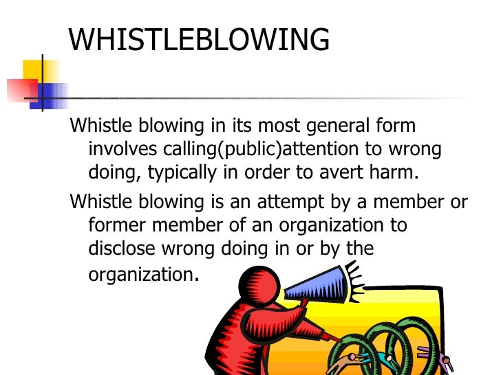 WHISTLEBLOWING <ul><li>Whistle blowing in its most general form involves calling(public)attention to wrong doing, typicall...