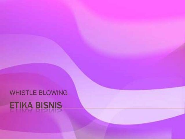 ETIKA BISNIS WHISTLE BLOWING