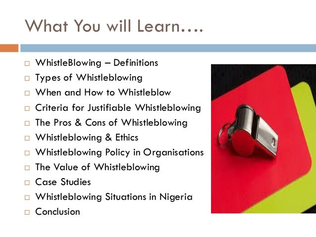 whistleblowing pros and cons whistleblowing Whistle blowing is something i don't think you can predict what you would do until  you're in the situation there are pros and cons to either.