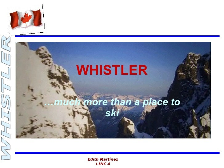 WHISTLER … much more than a place to ski
