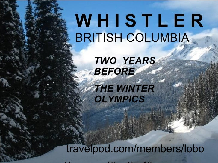 W H I S T L E R   BRITISH COLUMBIA TWO  YEARS BEFORE THE WINTER OLYMPICS travelpod.com/members/lobo Vancouver Blog No. 10