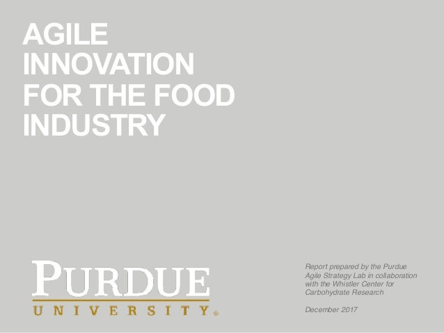 AGILE INNOVATION FOR THE FOOD INDUSTRY Report prepared by the Purdue Agile Strategy Lab in collaboration with the Whistler...