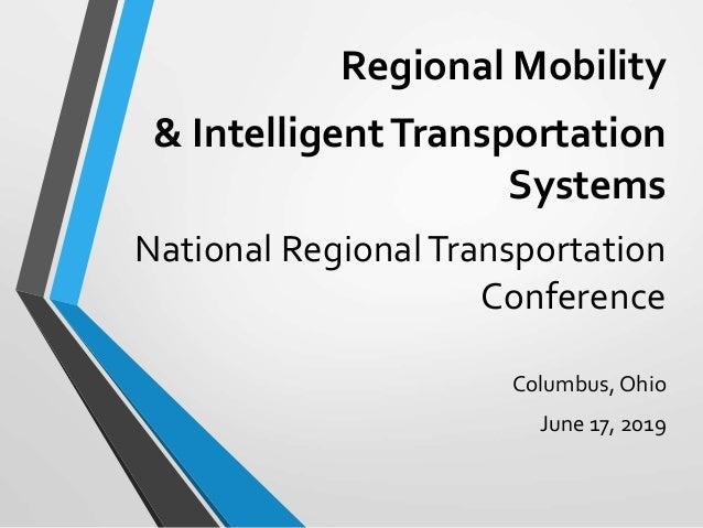 Regional Mobility & IntelligentTransportation Systems National RegionalTransportation Conference Columbus, Ohio June 17, 2...