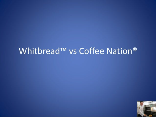 Whitbread™ vs Coffee Nation®