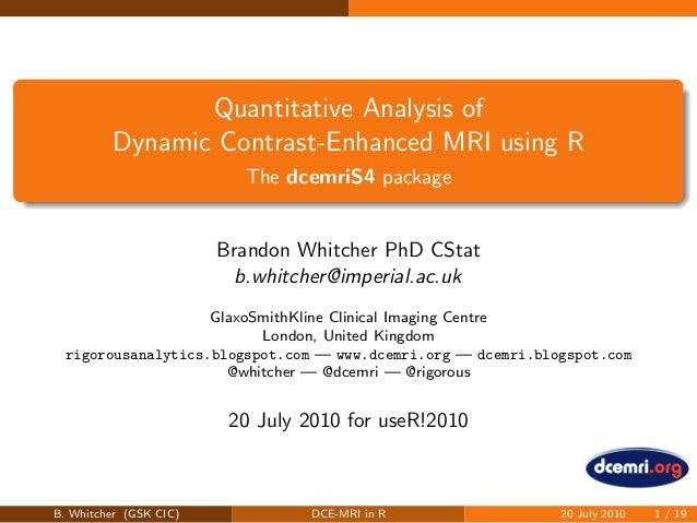 Quantitative Analysis of Dynamic Contrast-Enhanced MRI using R The dcemriS4 package Brandon Whitcher PhD CStat b.whitcher@...