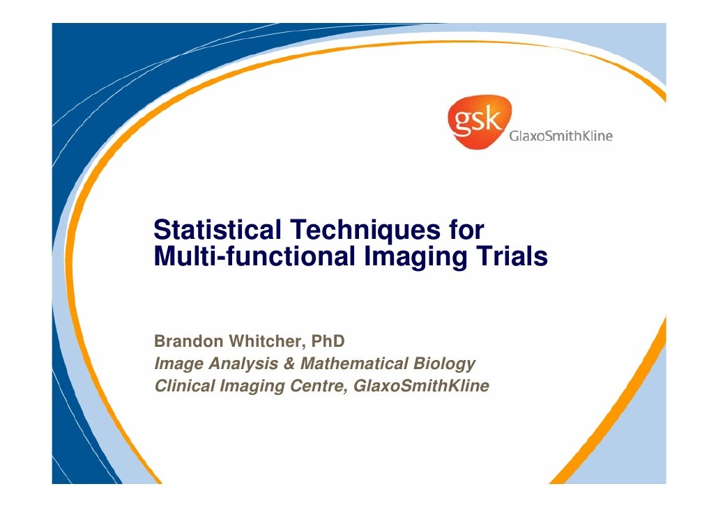 Statistical Techniques for Multi-functional Imaging Trials  Brandon Whitcher, PhD Image Analysis & Mathematical Biology Cl...