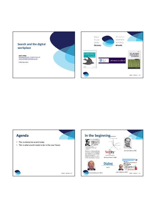 Search and the digital workplace Martin White Managing Director, Intranet Focus Ltd. martin.white@intranetfocus.com II-SDV...