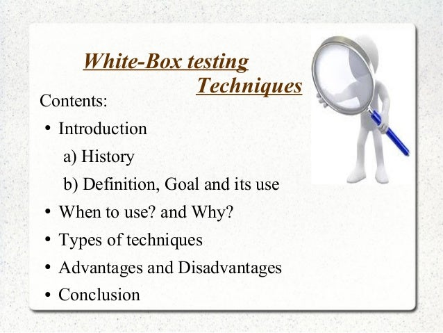 White-Box testing Techniques Contents: ● Introduction a) History b) Definition, Goal and its use ● When to use? and Why? ●...