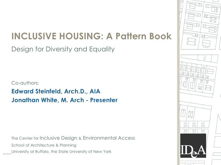 INCLUSIVE HOUSING: A Pattern Book Design for Diversity and Equality    Co-authors: Edward Steinfeld, Arch.D., AIA Jonathan...
