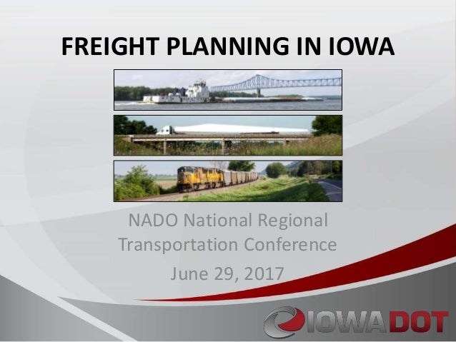 FREIGHT PLANNING IN IOWA NADO National Regional Transportation Conference June 29, 2017