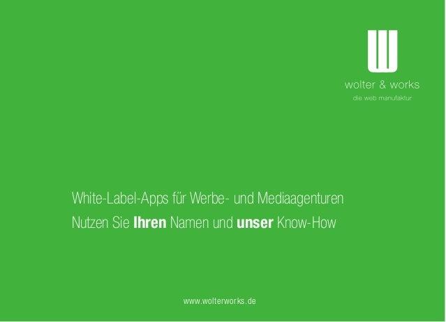 White-Label-Apps für Werbe- und Mediaagenturen Nutzen Sie Ihren Namen und unser Know-How www.wolterworks.de