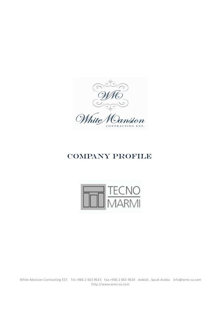 COMPANY PROFILEWhite Mansion Contracting EST. Tel.+966 2 663 9633 Fax.+966 2 663 9634 Jeddah , Saudi Arabia info@wmc-sa.co...