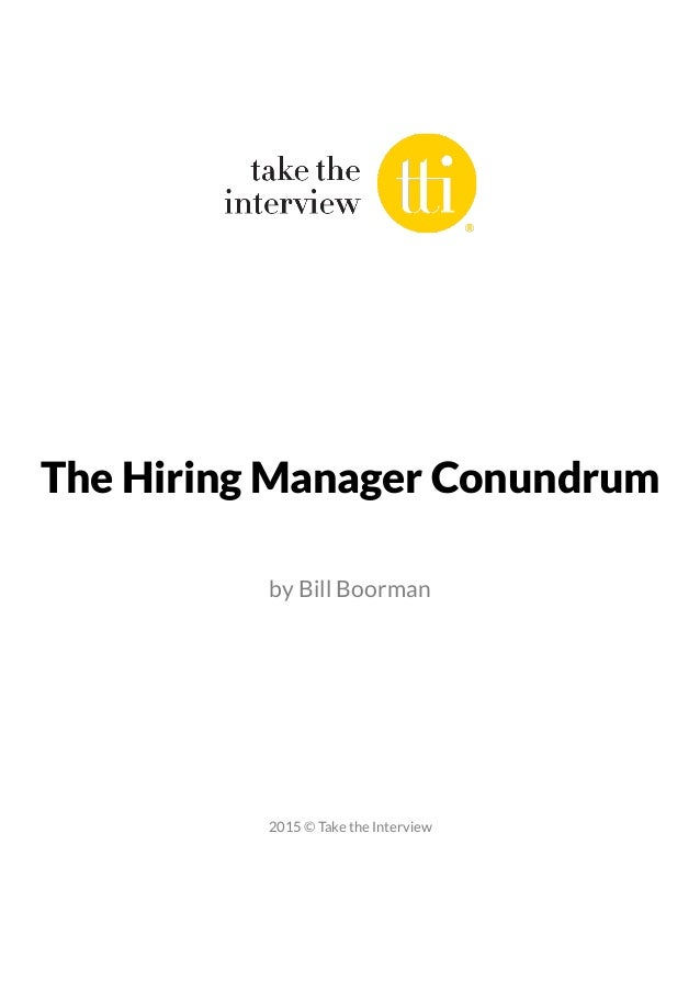 The Hiring Manager Conundrum by Bill Boorman 2015 © Take the Interview