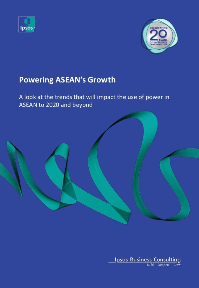 Powering ASEAN's Growth A look at the trends that will impact the use of power in ASEAN to 2020 and beyond