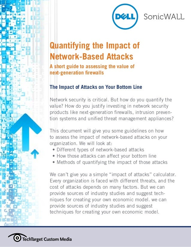 Quantifying the Impact of Network-Based Attacks A short guide to assessing the value of next-generation firewalls The Impa...