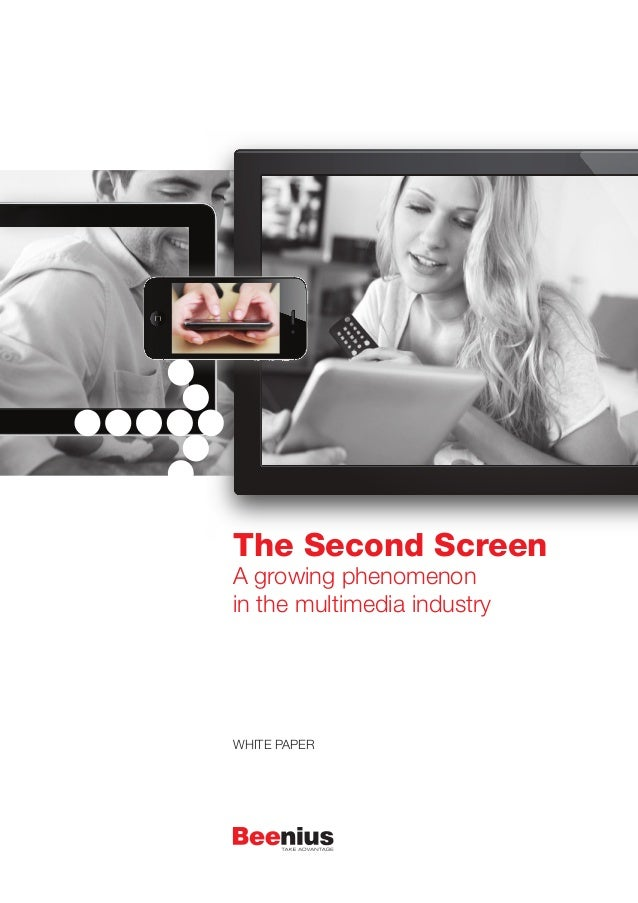 The Second Screen A growing phenomenon in the multimedia industry  WHITE PAPER