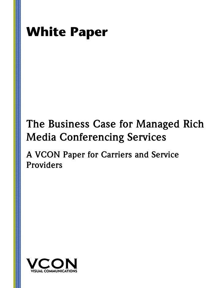 White Paper     The Business Case for Managed Rich Media Conferencing Services A VCON Paper for Carriers and Service Provi...