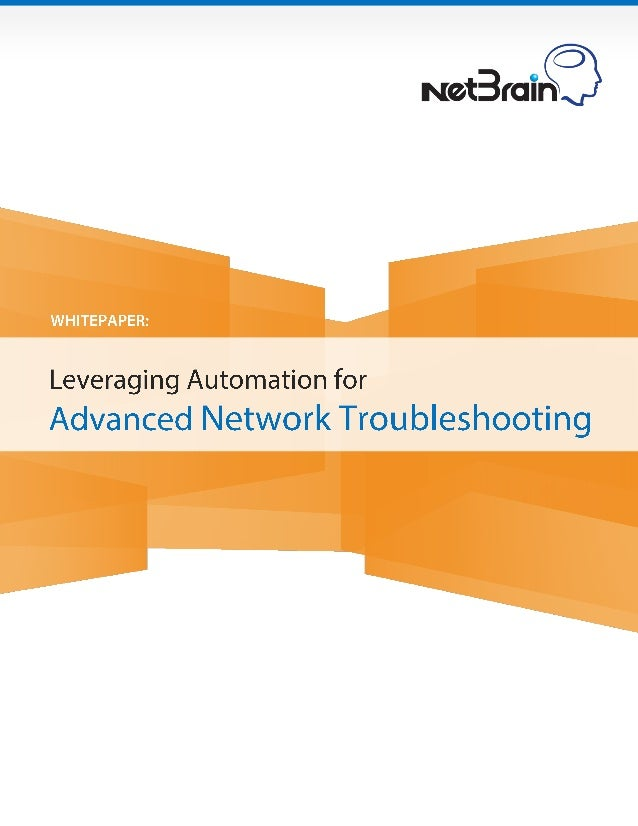 WHITEPAPER: LEVERAGING AUTOMATION FOR ADVANCED NETWORK TROUBLESHOOTING | 1 Table of Contents 1. Executive Summary............
