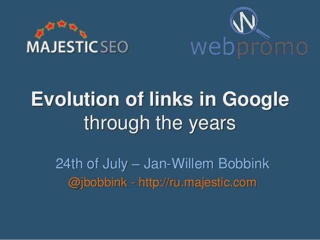 Evolution of links in Google through the years 24th of July – Jan-Willem Bobbink @jbobbink - http://ru.majestic.com