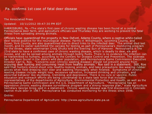 Pa. confirms 1st case of fatal deer diseaseThe Associated PressUpdated:   10/11/2012 09:47:30 PM EDTHARRISBURG, Pa.—The st...