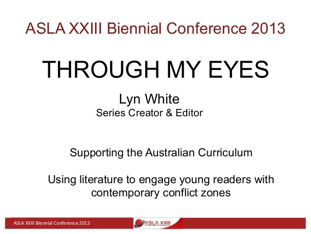 ASLA XXIII Biennial Conference 2013 THROUGH MY EYES Lyn White Series Creator & Editor Supporting the Australian Curriculum...