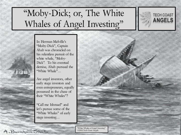 """""""Moby-Dick; or, The WhiteWhales of Angel Investing""""   In Herman Melville's   """"Moby-Dick"""", Captain   Ahab was chronicled on..."""