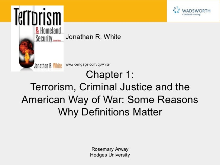 Jonathan R. White        www.cengage.com/cj/white             Chapter 1: Terrorism, Criminal Justice and theAmerican Way o...