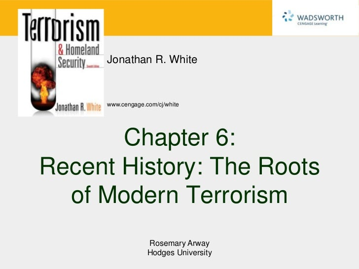 Jonathan R. White      www.cengage.com/cj/white       Chapter 6:Recent History: The Roots  of Modern Terrorism            ...
