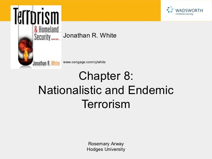 Jonathan R. White    www.cengage.com/cj/white       Chapter 8:Nationalistic and Endemic        Terrorism                 R...