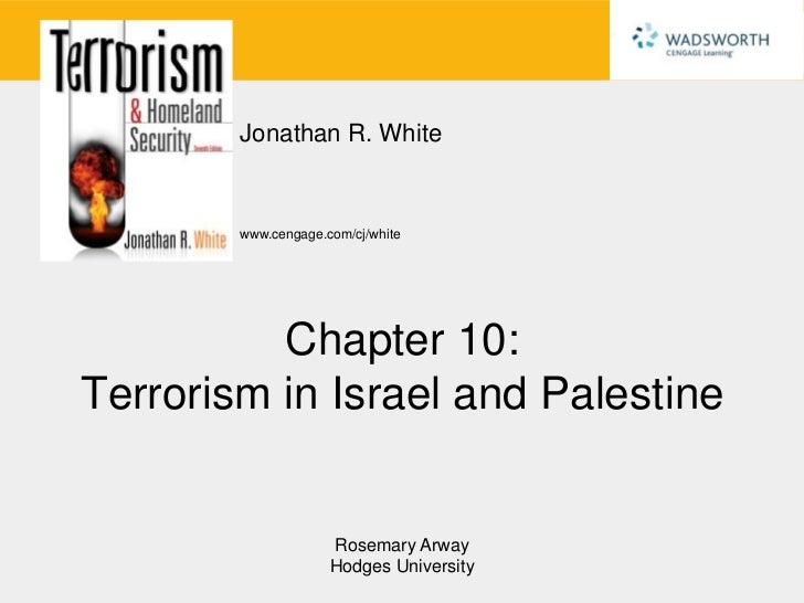 Jonathan R. White        www.cengage.com/cj/white          Chapter 10:Terrorism in Israel and Palestine                   ...