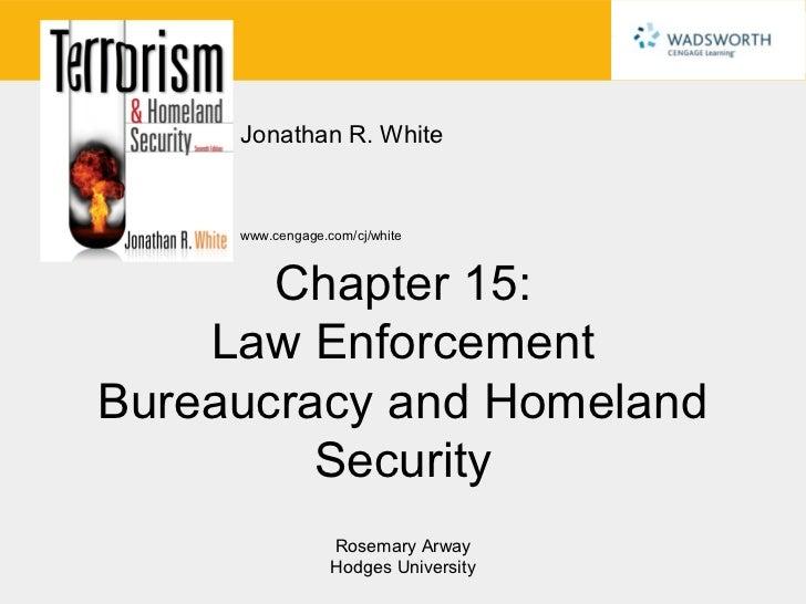 Jonathan R. White     www.cengage.com/cj/white       Chapter 15:    Law EnforcementBureaucracy and Homeland         Securi...